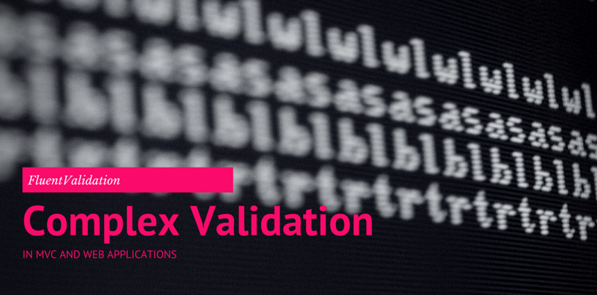 Complex validation in MVC and web apps, using FluentValidation